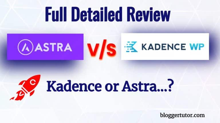 Kadence Vs Astra – Which Is The Best Theme? Detailed Review {2020}