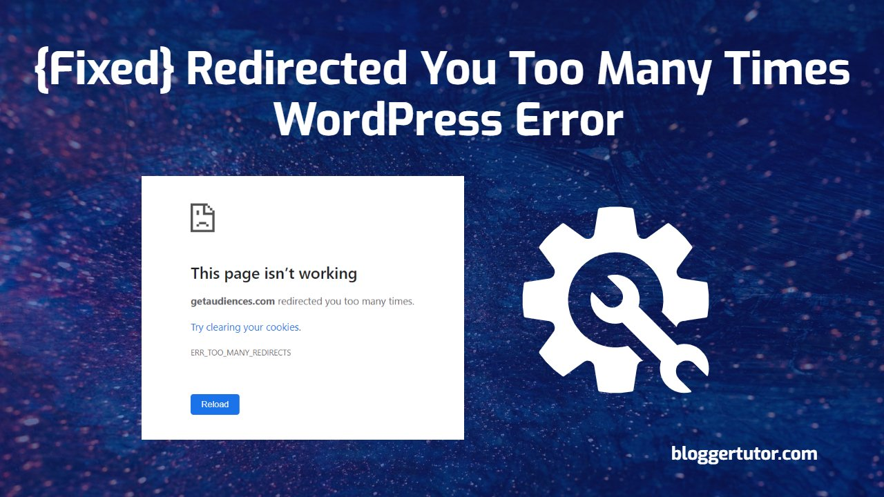 Blogger Tutor - Learn More, Earn More Redirected You Too Many Times WordPress Error