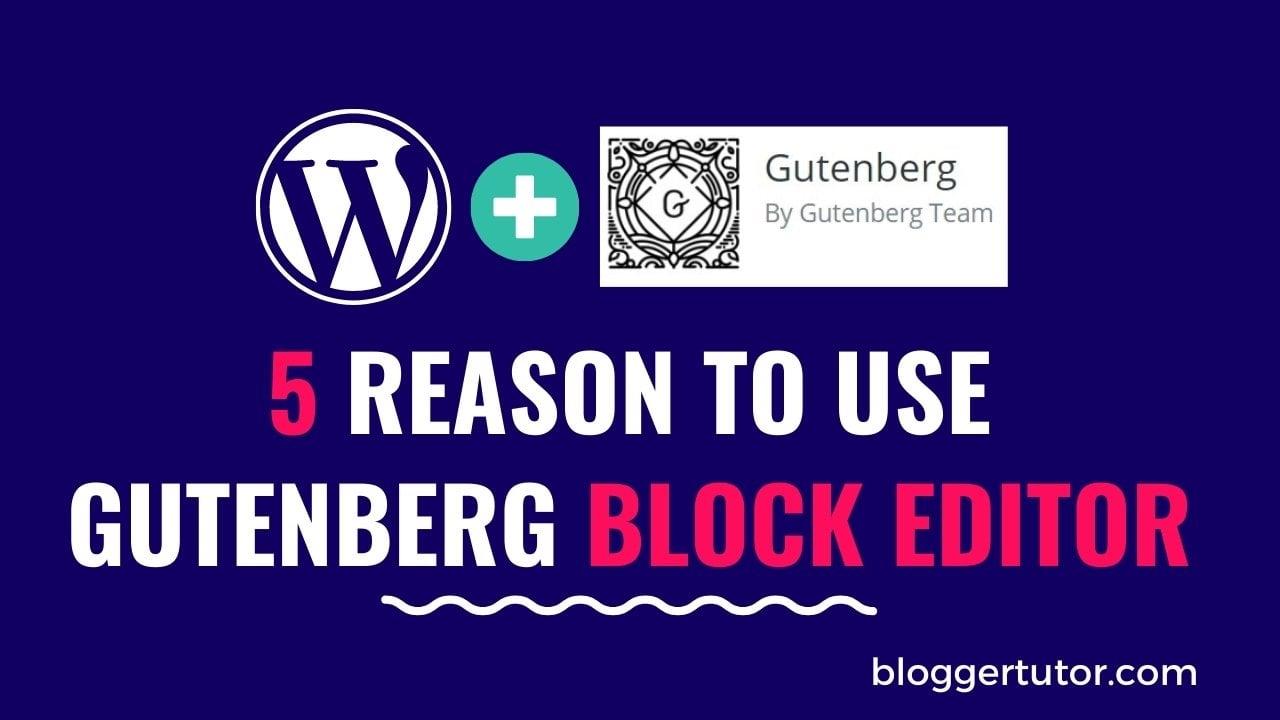 5 Reason to use block editor
